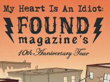 Image for My Heart Is An Idiot: FOUND Magazine's 10th Anniversary Tour!