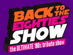 Image for Back to the Eighties Show, The Ultimate '80 Tribute Show