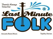 Last Minute Folk Concert Series - Unitarian Universalist Topeka