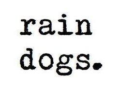 Rain Dogs.