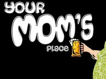 Your Mom's Place