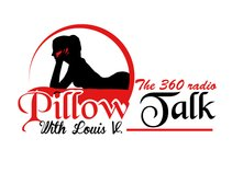 Pillow Talk with Louis V. The 360 radio