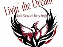 Livin' the Dream Radio Show w/ Lucey Knight